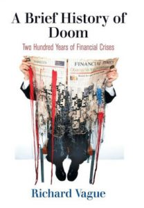 Richard Vague A Brief History of Doom: Two Hundred Years of Financial Crises