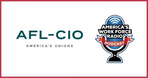 AFL-CIO - America's Work Force Union Radio Podcast